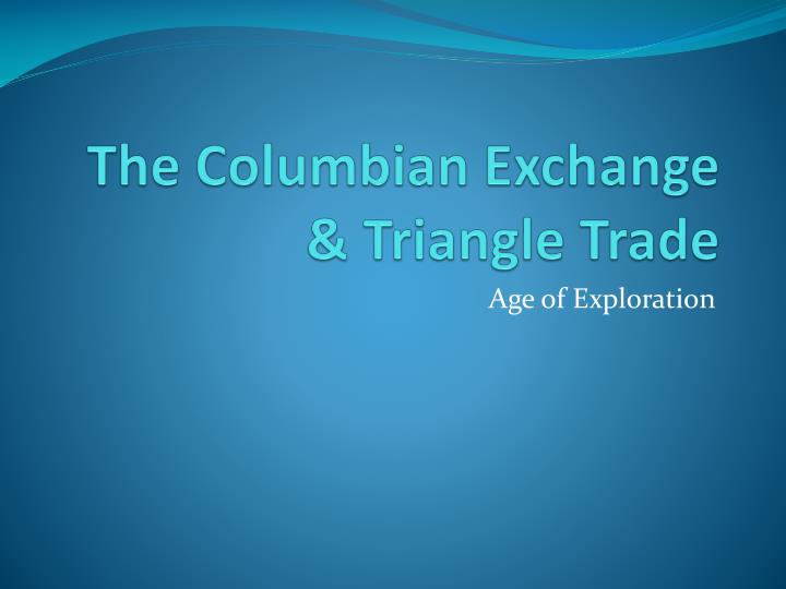 The columbian exchange triangle trade