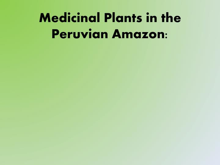 Medicinal Plants in the Peruvian Amazon: