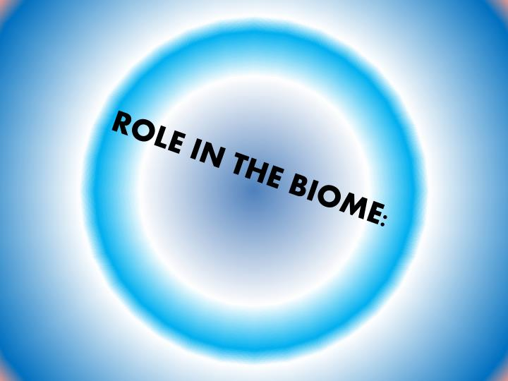 ROLE IN THE BIOME: