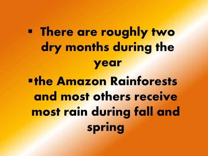 There are roughly two dry months during the year