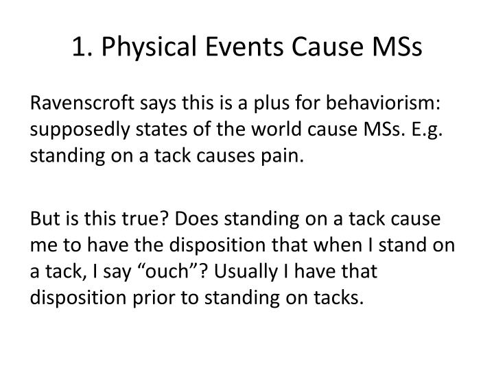 1. Physical Events Cause MSs