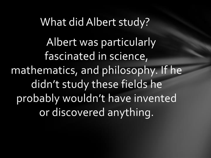 What did Albert study?