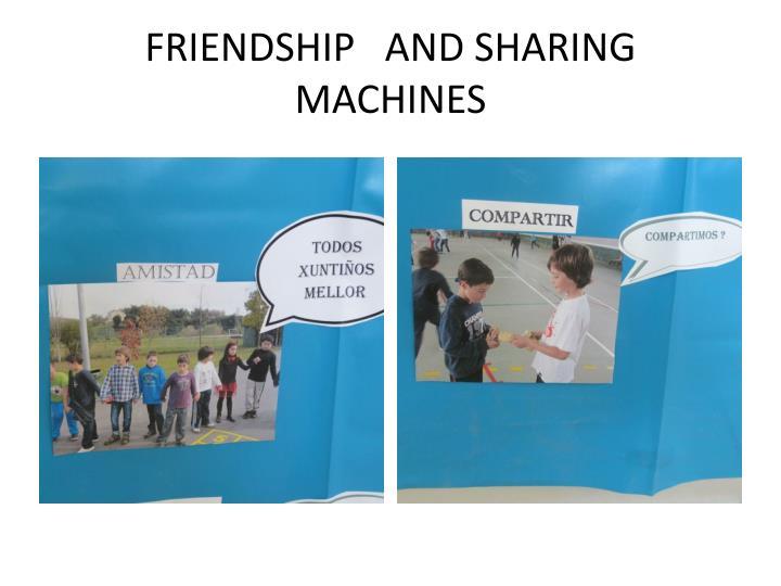 FRIENDSHIP   AND SHARING MACHINES