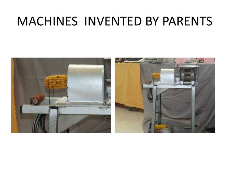 MACHINES  INVENTED BY PARENTS
