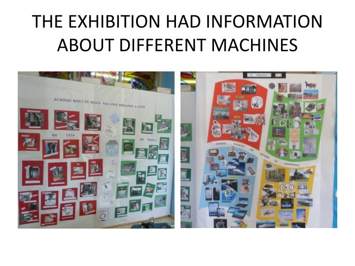 THE EXHIBITION HAD INFORMATION ABOUT DIFFERENT MACHINES
