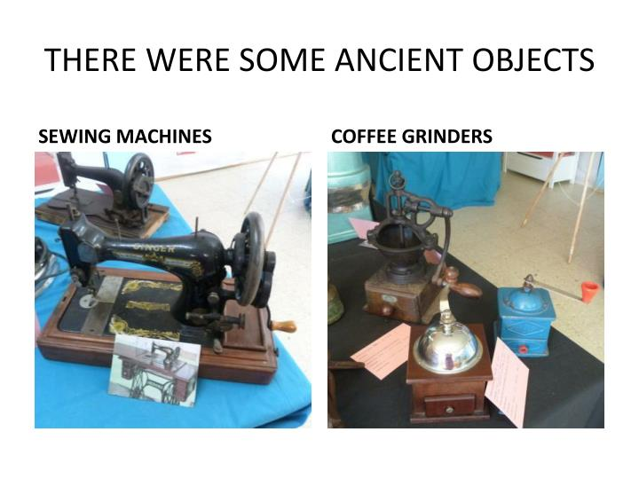 THERE WERE SOME ANCIENT OBJECTS