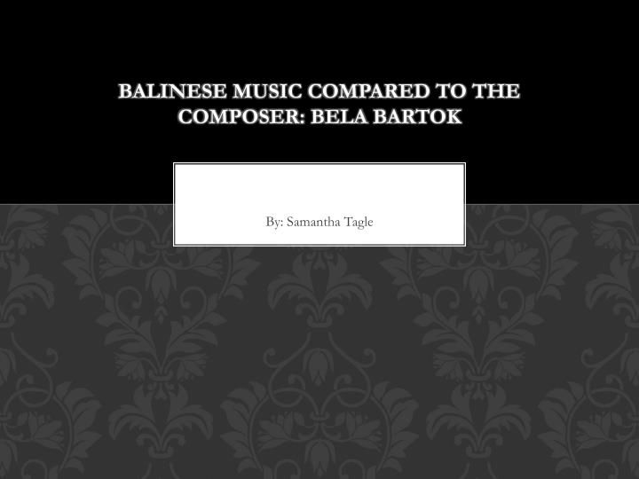 Balinese Music Compared to the Composer:
