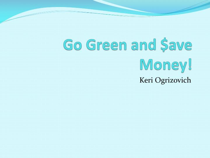Go Green and $ave Money!