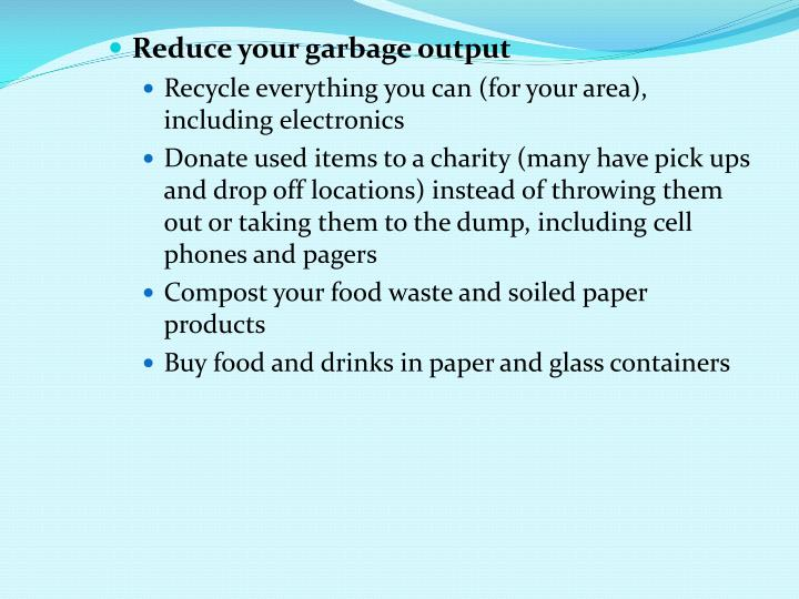 Reduce your garbage output