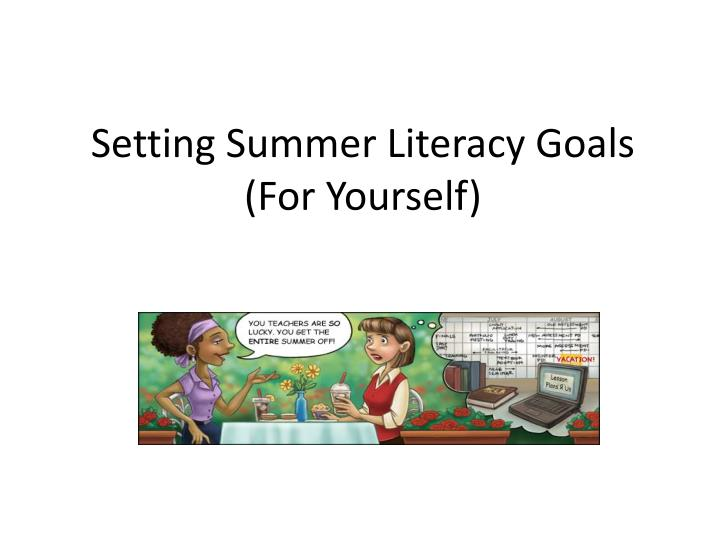 Setting summer literacy goals f or yourself