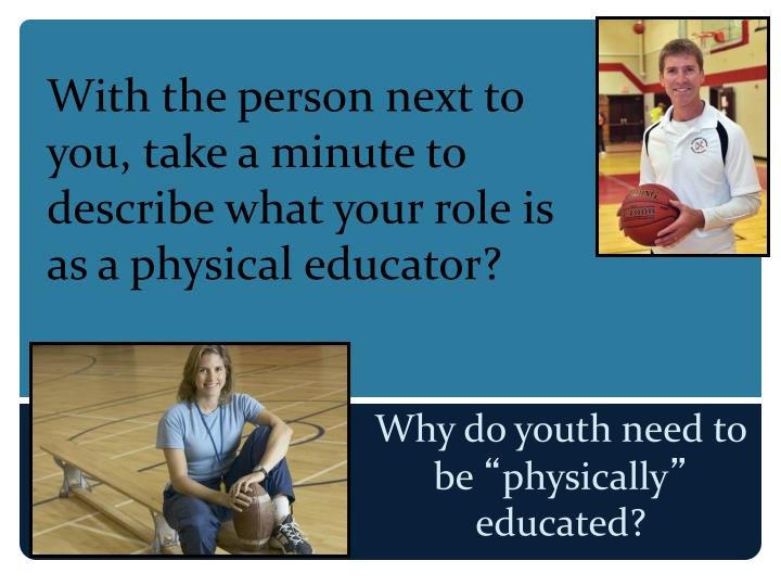 With the person next to you, take a minute to describe what your role is as a physical educator?