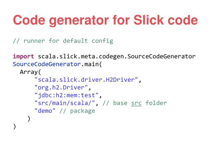Code generator for Slick code