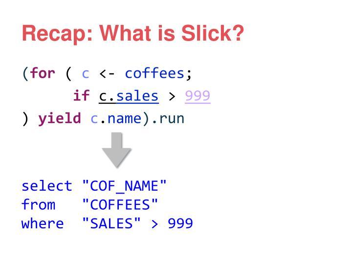 Recap: What is Slick?
