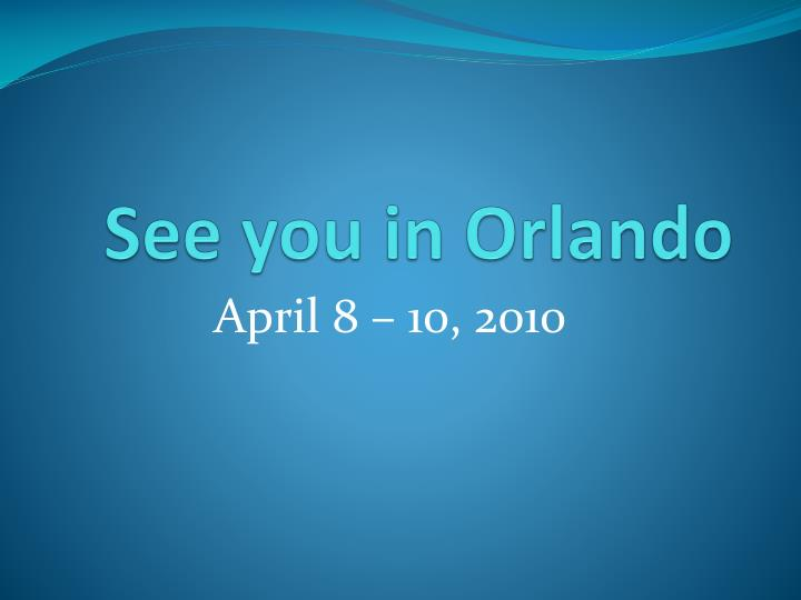 See you in Orlando