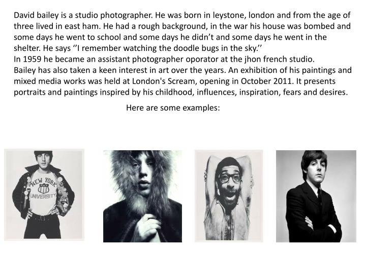 David bailey is a studio photographer. He was born in