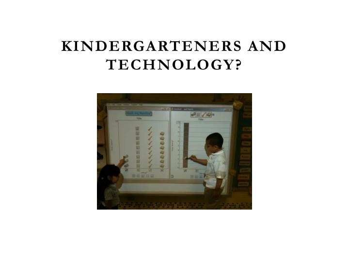 Kindergarteners and Technology?