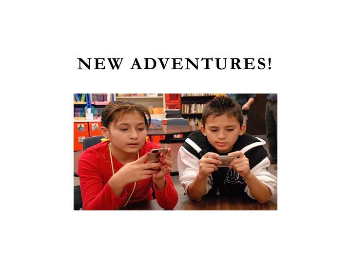 New Adventures!