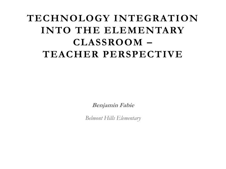 Technology integration into the elementary classroom –