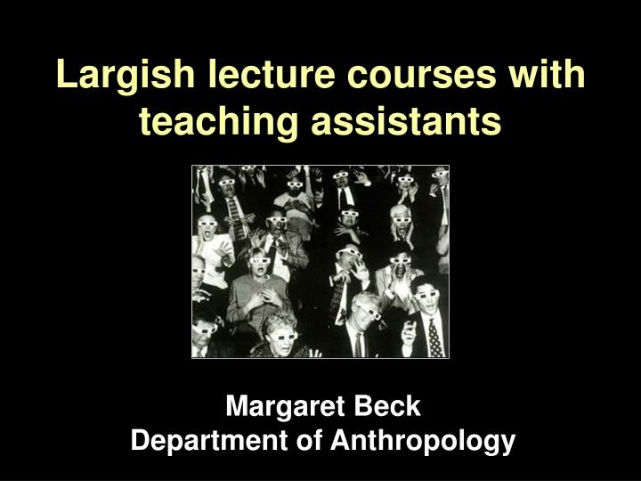 Largish lecture courses with teaching assistants