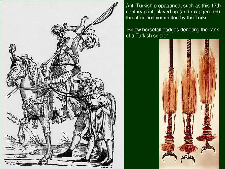 Anti-Turkish propaganda, such as this 17th century print, played up (and exaggerated) the atrocities committed by the Turks.