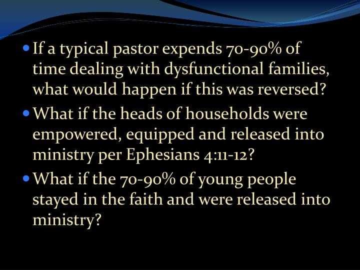 If a typical pastor expends 70-90% of  time dealing with dysfunctional families, what would happen if this was reversed?