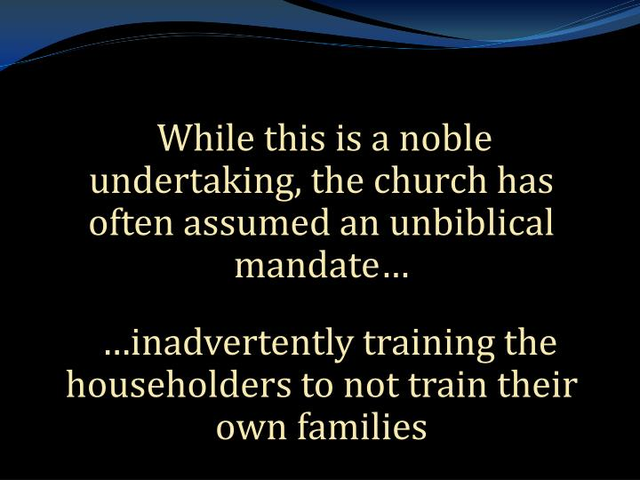 While this is a noble undertaking, the church has often assumed an unbiblical  mandate…
