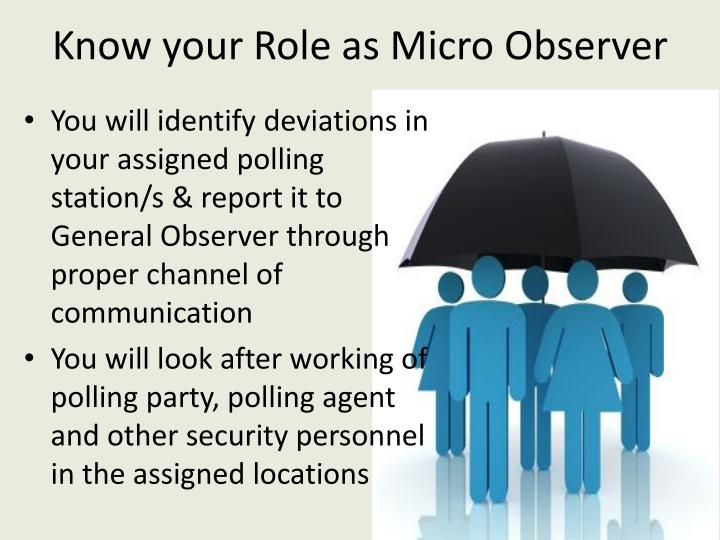 Know your role as micro observer