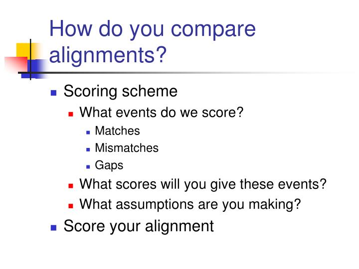 How do you compare alignments?