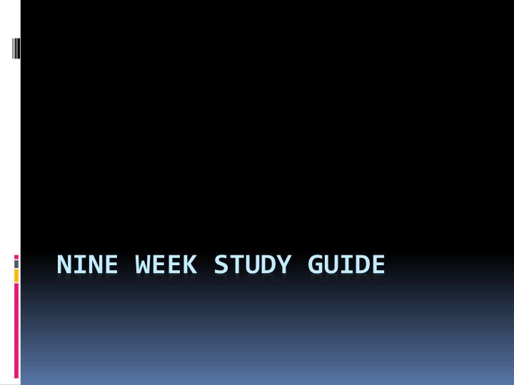 Nine Week Study Guide