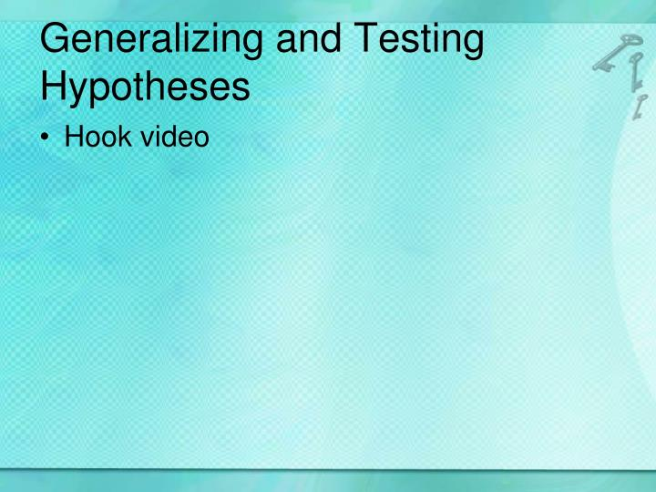 Generalizing and Testing Hypotheses