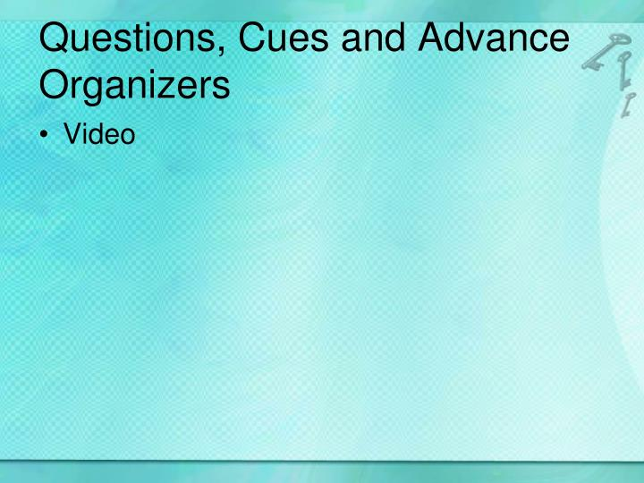 Questions, Cues and Advance Organizers