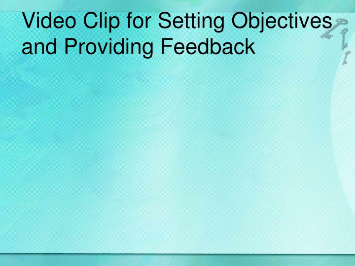 Video Clip for Setting Objectives and Providing Feedback