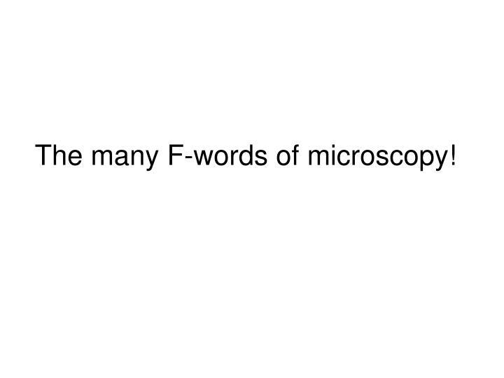 The many F-words of microscopy!