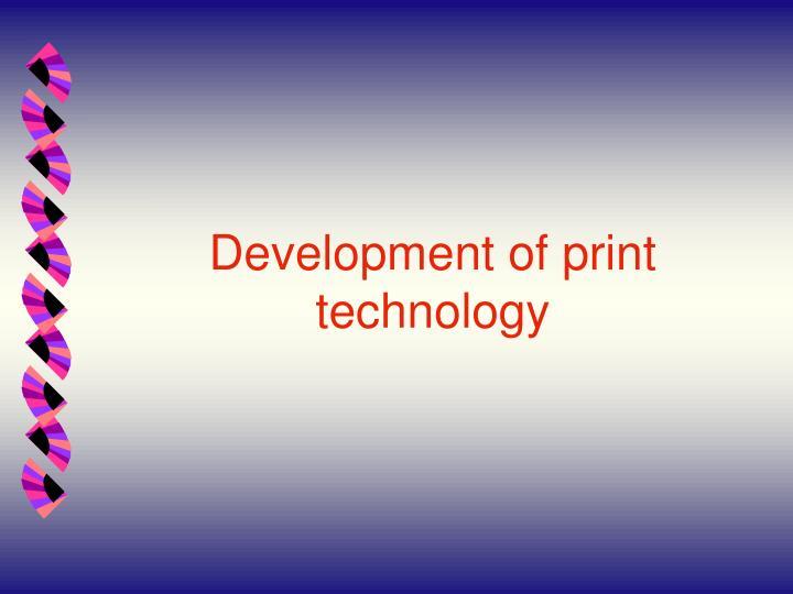 Development of print technology
