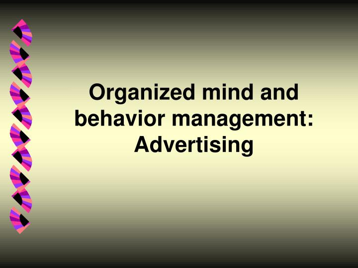 Organized mind and behavior management: Advertising