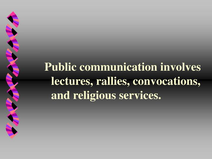Public communication involves lectures, rallies, convocations, and religious services.