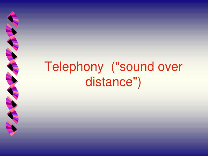 "Telephony  (""sound over distance"")"