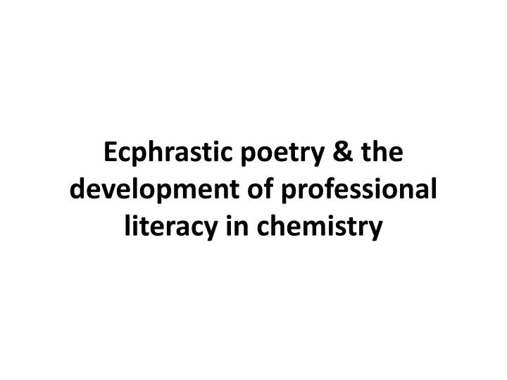 Ecphrastic poetry the development of professional literacy in chemistry