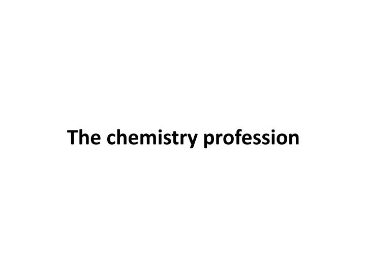 The chemistry profession