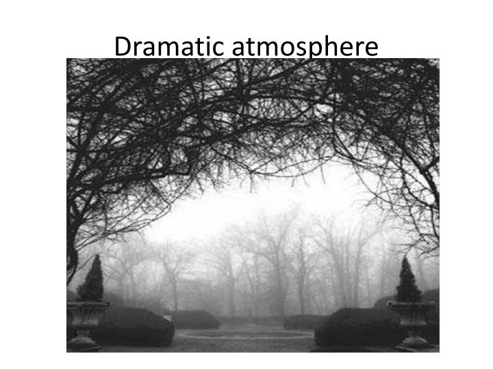 Dramatic atmosphere