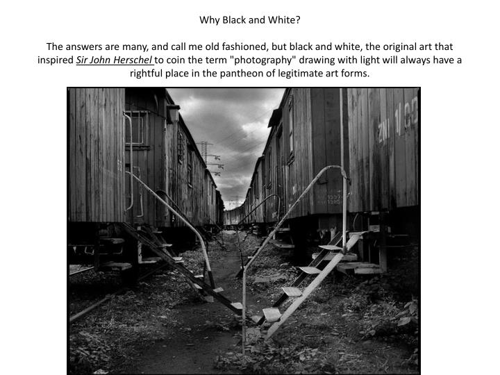 Why Black and White?