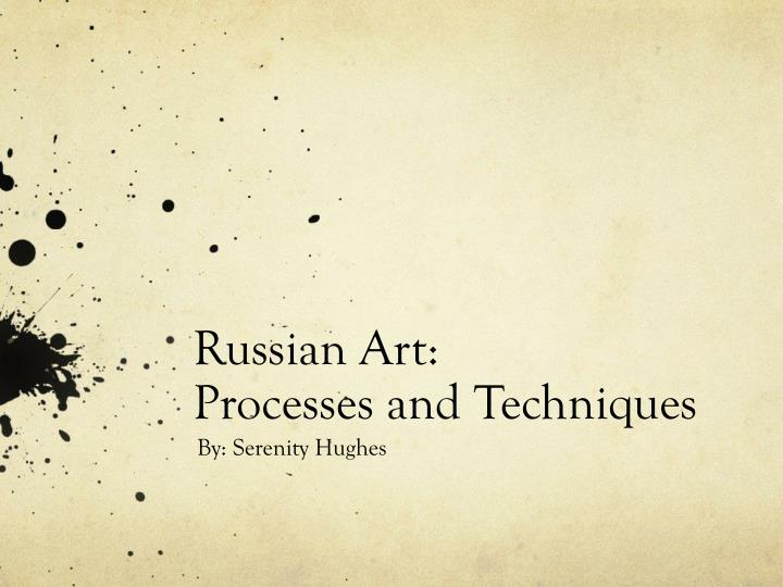 Russian art processes and techniques