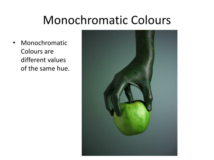 Monochromatic Colours