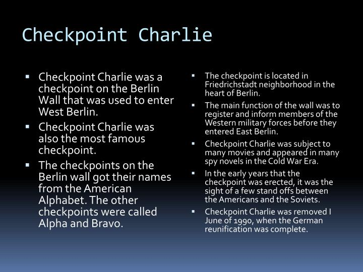 Checkpoint Charlie was a checkpoint on the Berlin Wall that was used to enter West Berlin.