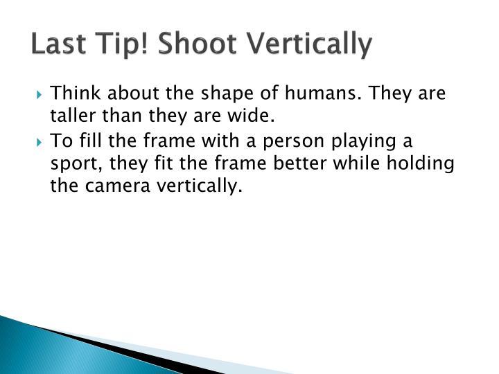 Last Tip! Shoot Vertically