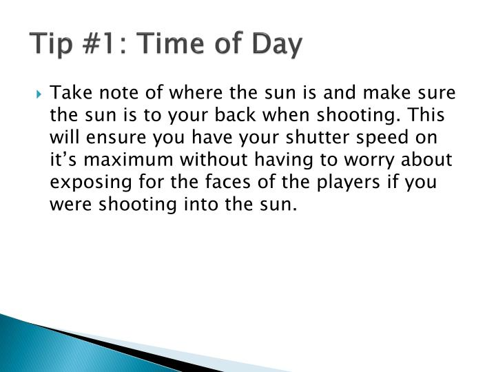 Tip #1: Time of Day