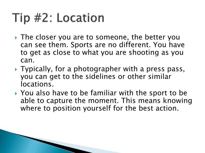 Tip #2: Location