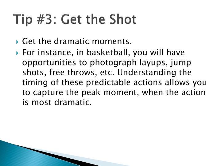 Tip #3: Get the Shot