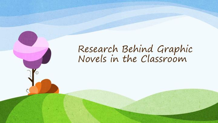 Research Behind Graphic Novels in the Classroom