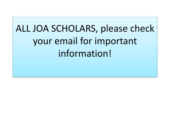 ALL JOA SCHOLARS, please check your email for important information!